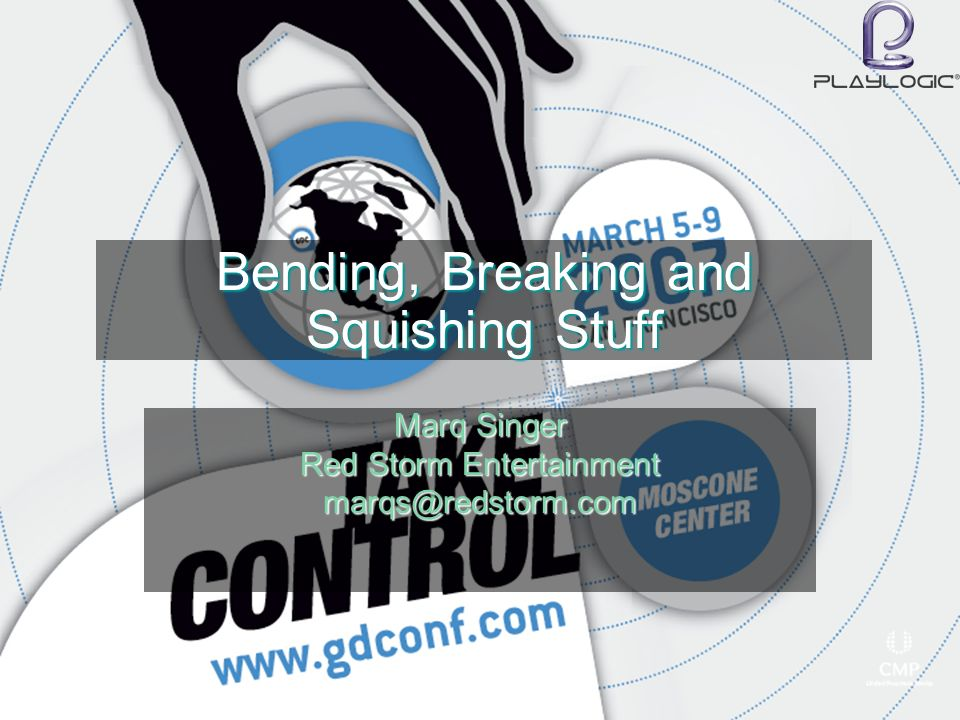 Bending, Breaking and Squishing Stuff Marq Singer Red Storm Entertainment marqs@redstorm.com