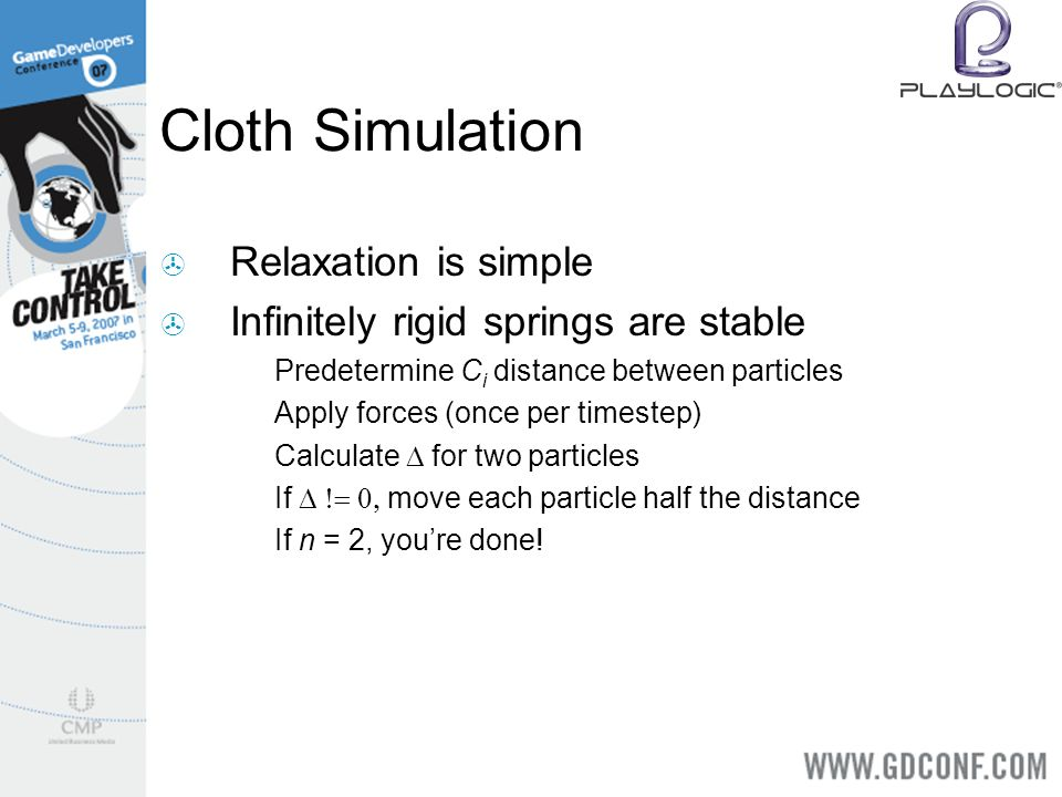 Cloth Simulation Relaxation is simple Infinitely rigid springs are stable 1.
