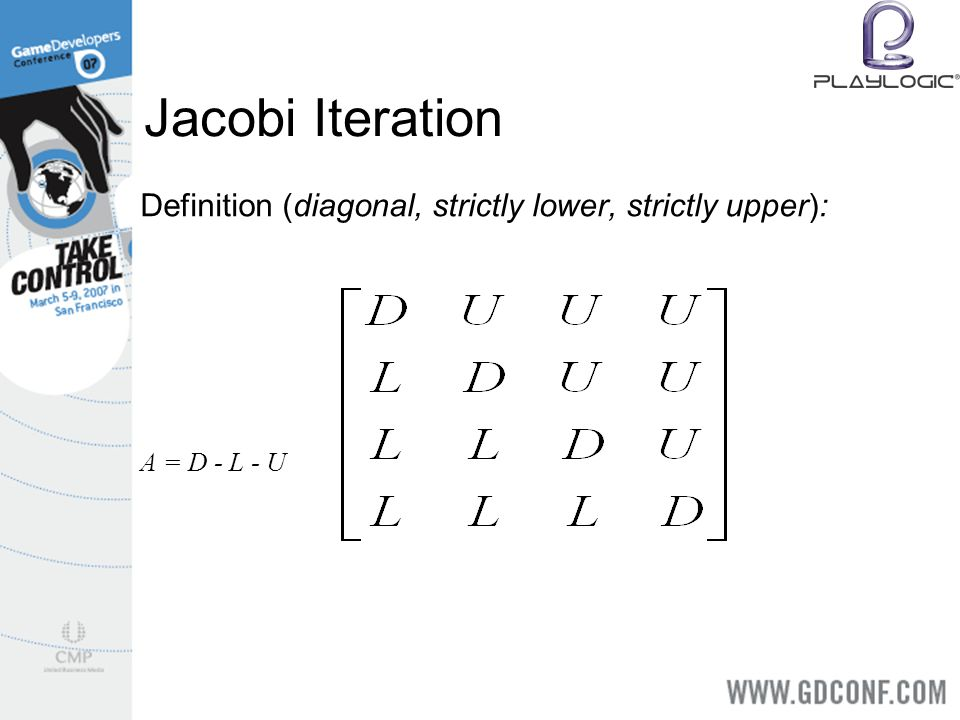 Jacobi Iteration Definition (diagonal, strictly lower, strictly upper): A = D - L - U