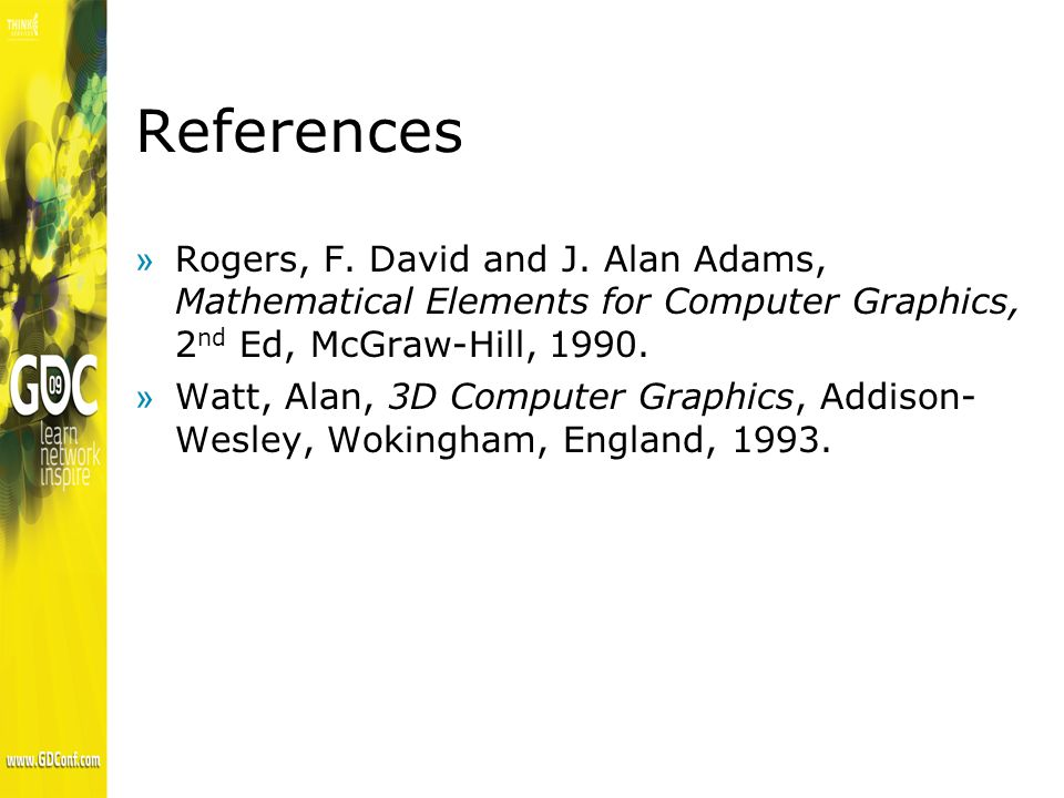 References »Rogers, F. David and J. Alan Adams, Mathematical Elements for Computer Graphics, 2 nd Ed, McGraw-Hill, 1990. »Watt, Alan, 3D Computer Grap