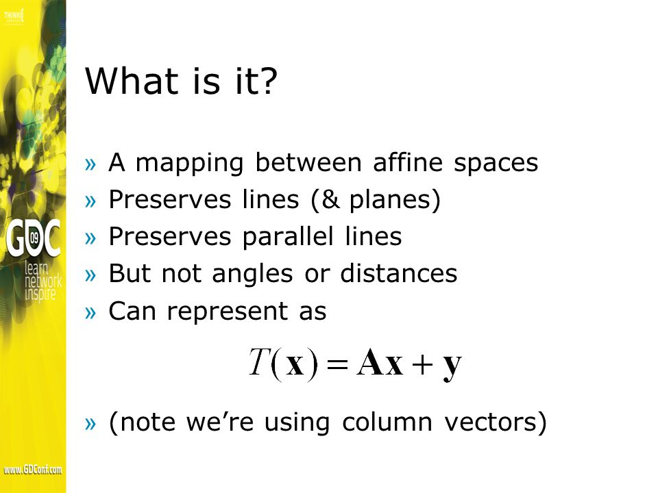 Affine Space »Collection of points and vectors »Can be represented using frame »Within frame, vector and point j = (0,1) O i = (1,0)