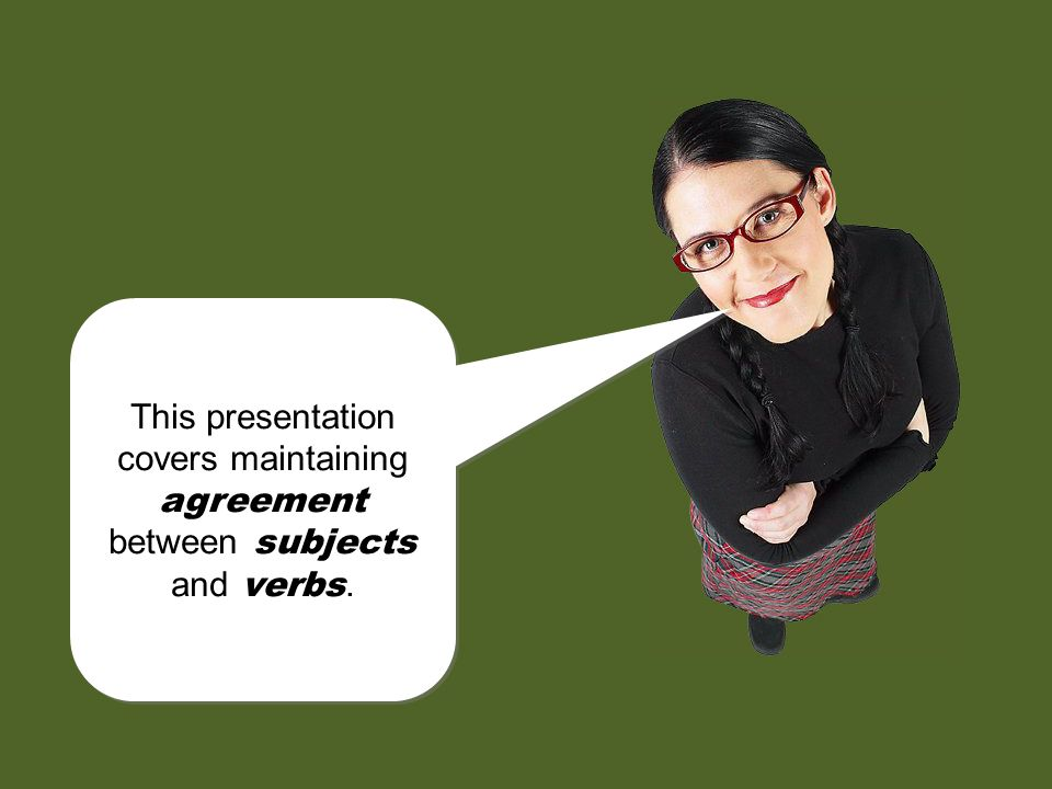 Subject-Verb Agreement Do I need an s at the end of the verb? Do I need an s at the end of the verb? Or should I leave the s off? Or should I leave th