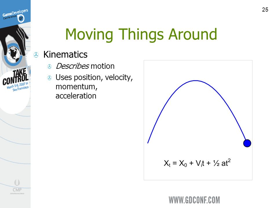 25 Moving Things Around Kinematics Describes motion Uses position, velocity, momentum, acceleration