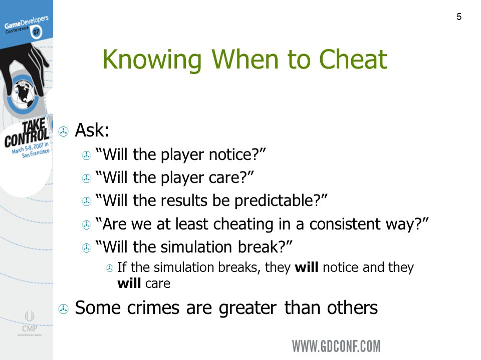 5 Knowing When to Cheat Ask: Will the player notice.