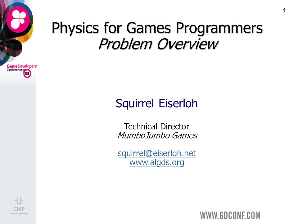 1 Physics for Games Programmers Problem Overview Squirrel Eiserloh Technical Director MumboJumbo Games squirrel@eiserloh.net www.algds.org squirrel@eiserloh.net www.algds.org