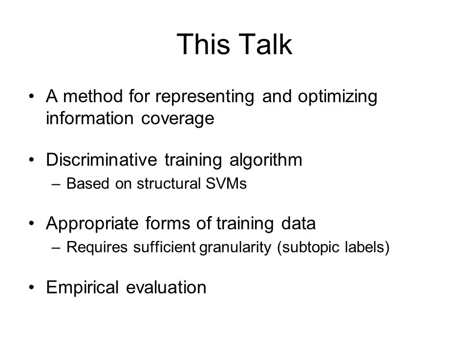 This Talk A method for representing and optimizing information coverage Discriminative training algorithm –Based on structural SVMs Appropriate forms