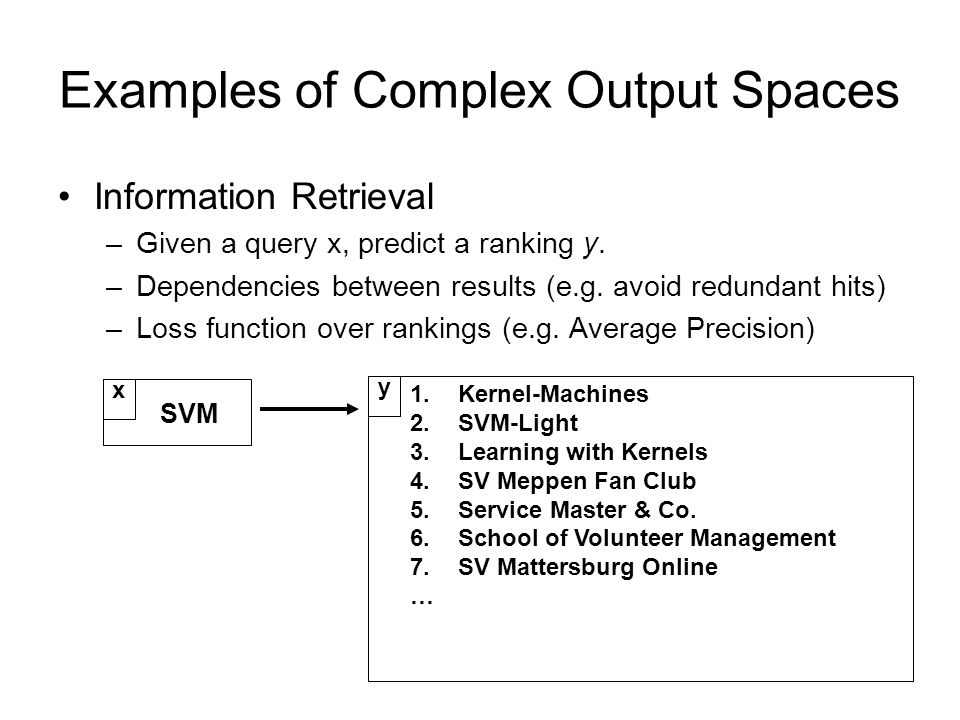 Information Retrieval –Given a query x, predict a ranking y.