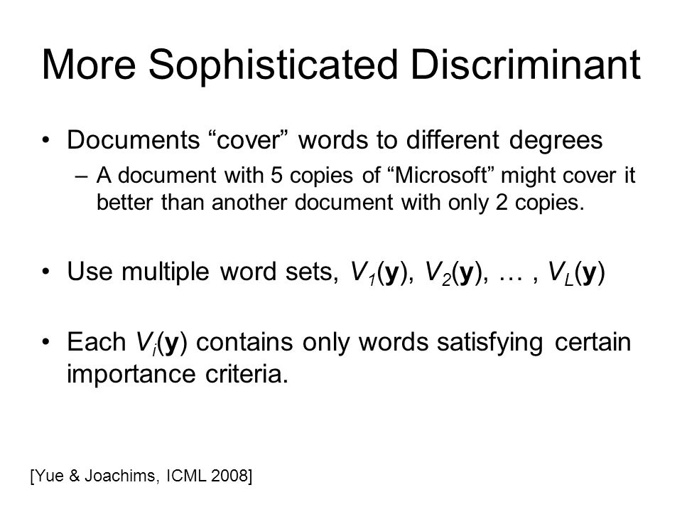 More Sophisticated Discriminant Documents cover words to different degrees –A document with 5 copies of Microsoft might cover it better than another document with only 2 copies.