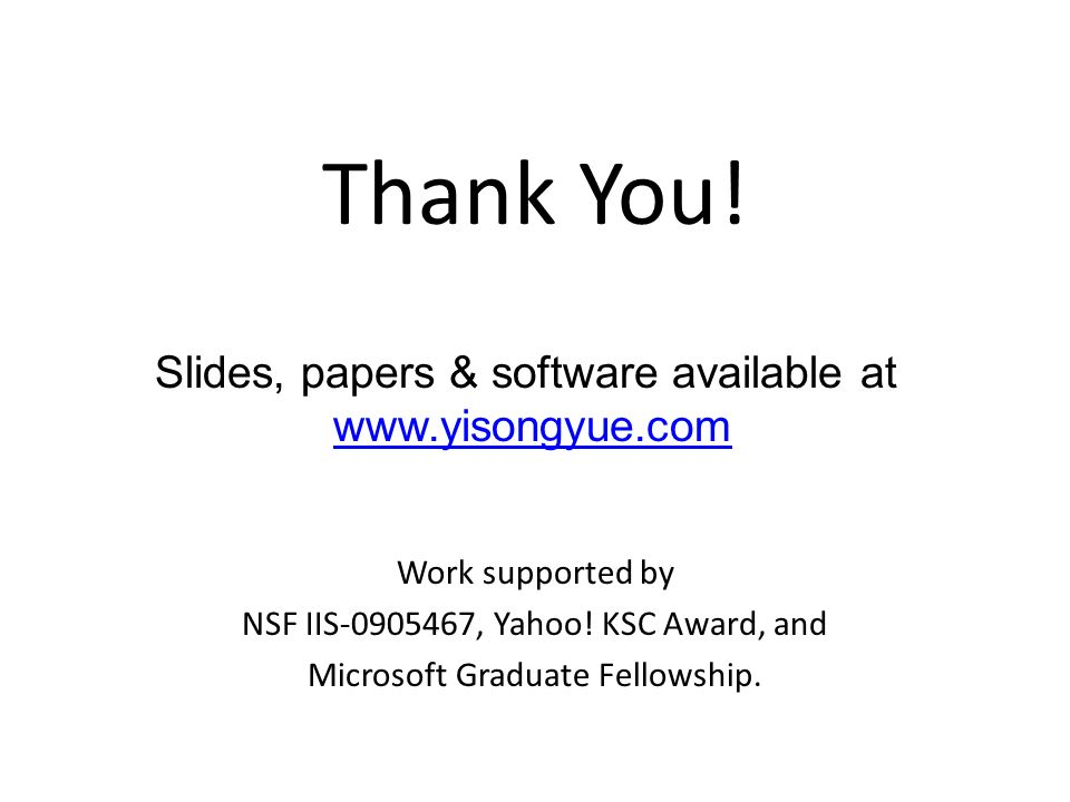 Thank You. Work supported by NSF IIS , Yahoo.