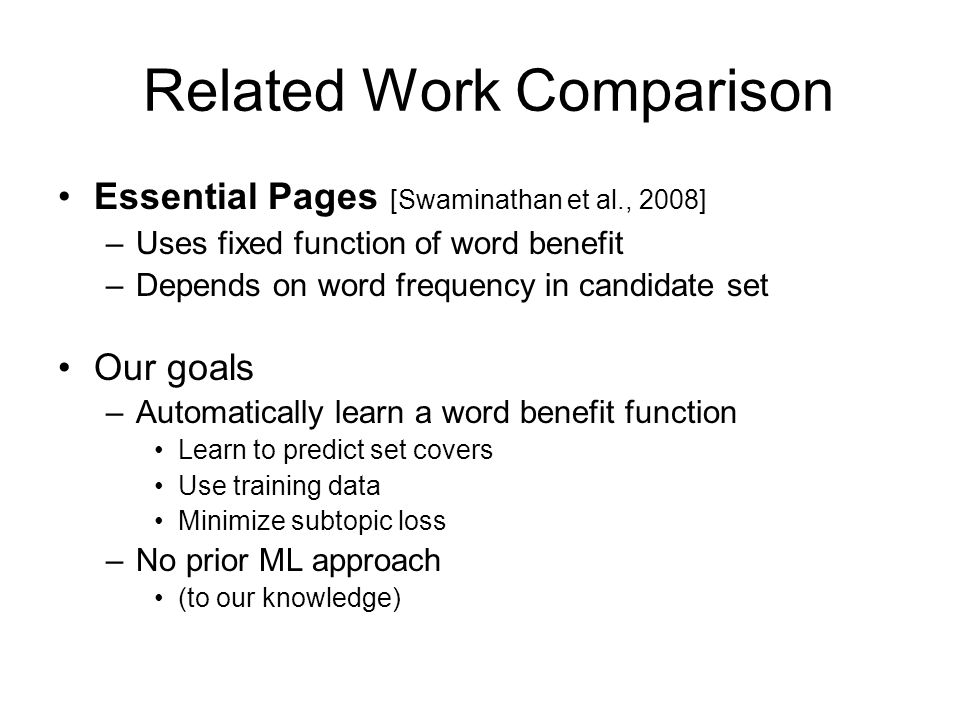 Related Work Comparison Essential Pages [Swaminathan et al., 2008] –Uses fixed function of word benefit –Depends on word frequency in candidate set Ou