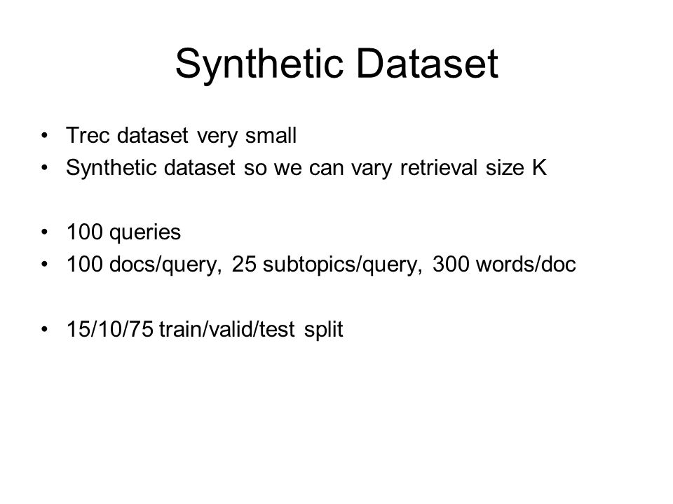 Synthetic Dataset Trec dataset very small Synthetic dataset so we can vary retrieval size K 100 queries 100 docs/query, 25 subtopics/query, 300 words/