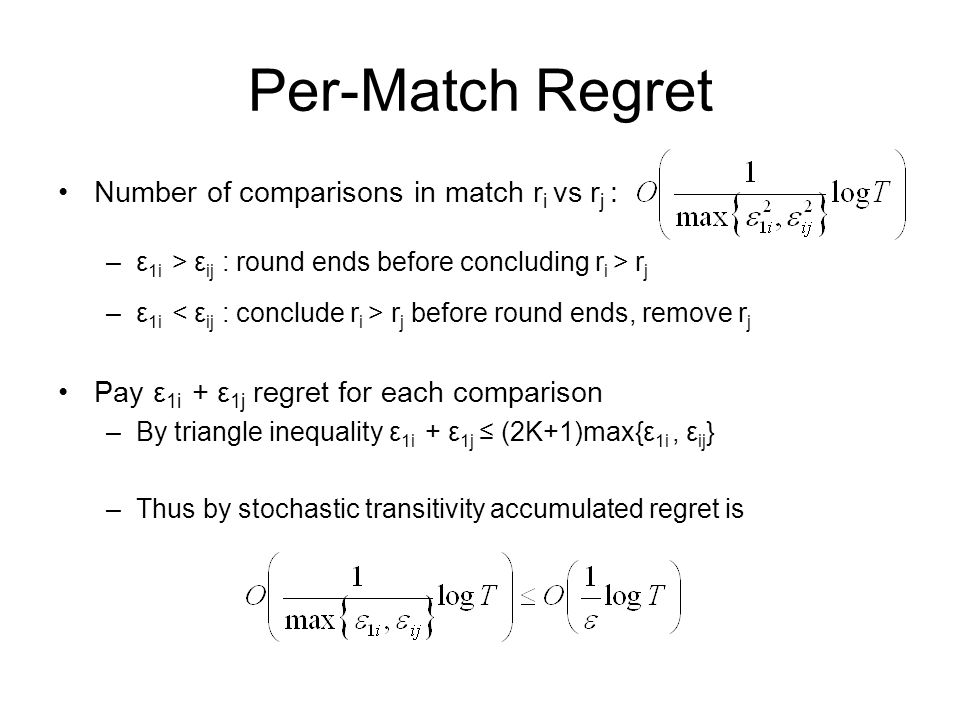 Per-Match Regret Number of comparisons in match r i vs r j : –ε 1i > ε ij : round ends before concluding r i > r j –ε 1i r j before round ends, remove