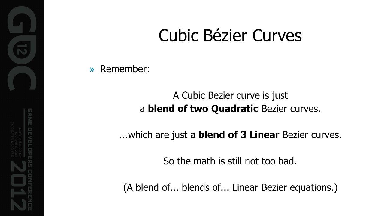 Cubic Bézier Curves »Remember: A Cubic Bezier curve is just a blend of two Quadratic Bezier curves....which are just a blend of 3 Linear Bezier curves
