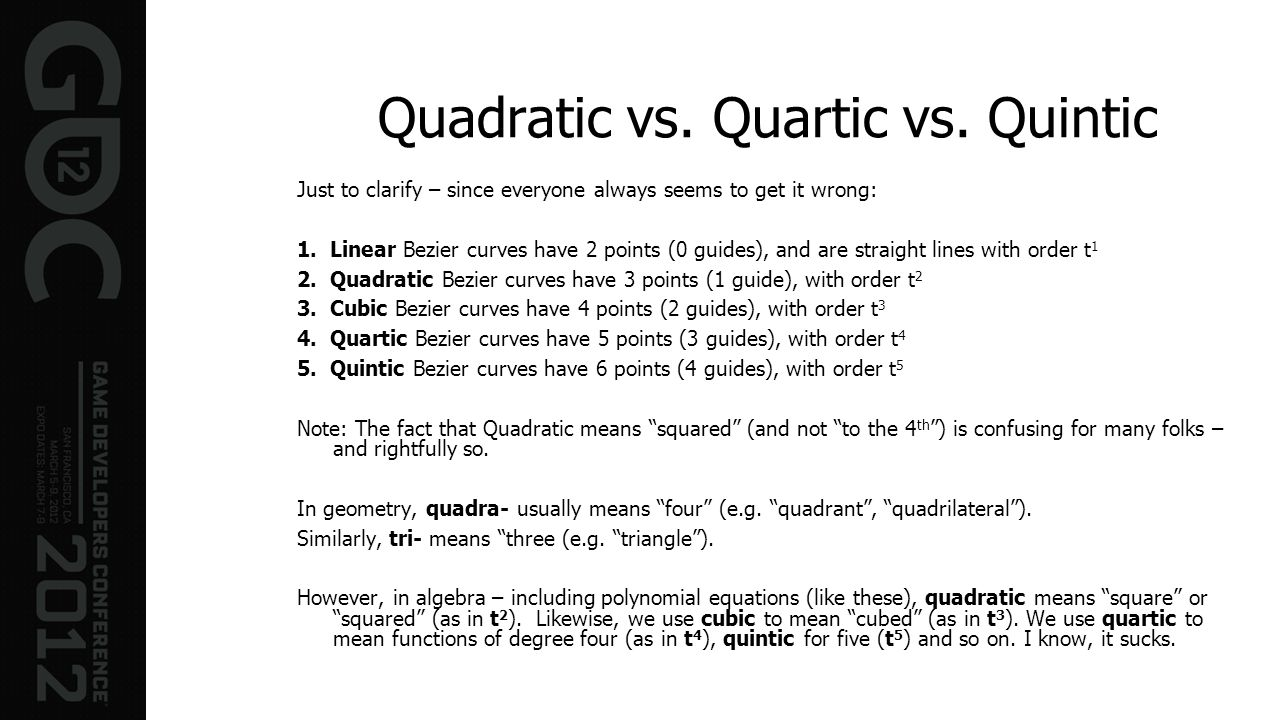 Quadratic vs. Quartic vs. Quintic Just to clarify – since everyone always seems to get it wrong: 1. Linear Bezier curves have 2 points (0 guides), and