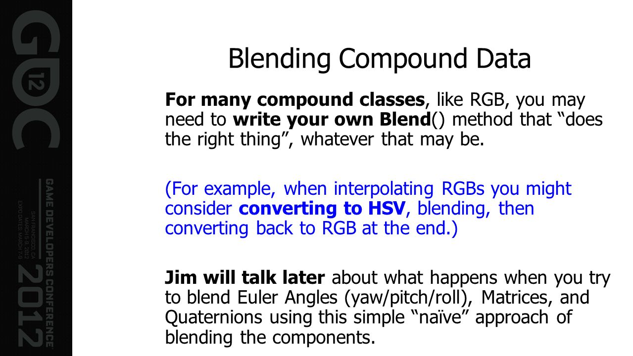 Blending Compound Data For many compound classes, like RGB, you may need to write your own Blend() method that does the right thing, whatever that may