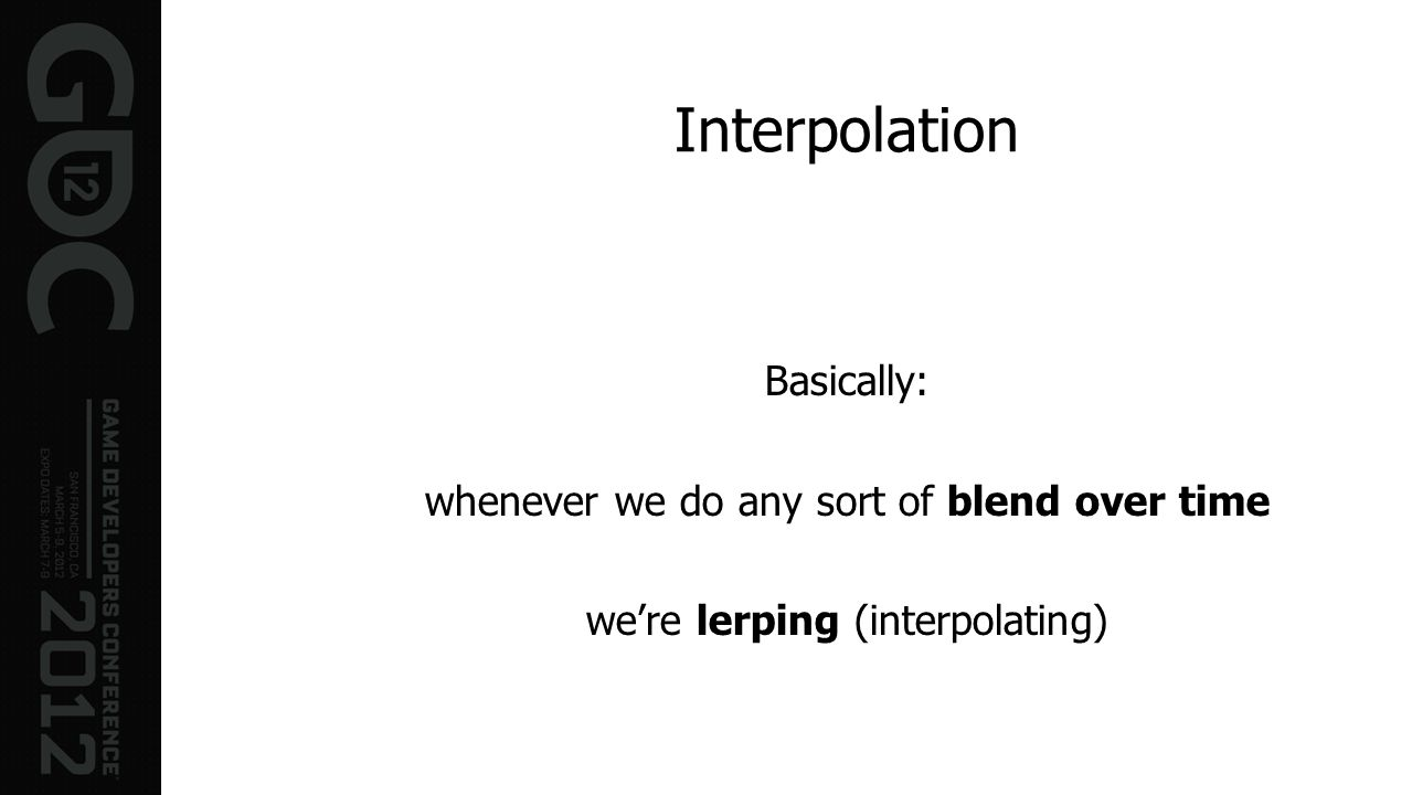 Interpolation Basically: whenever we do any sort of blend over time were lerping (interpolating)