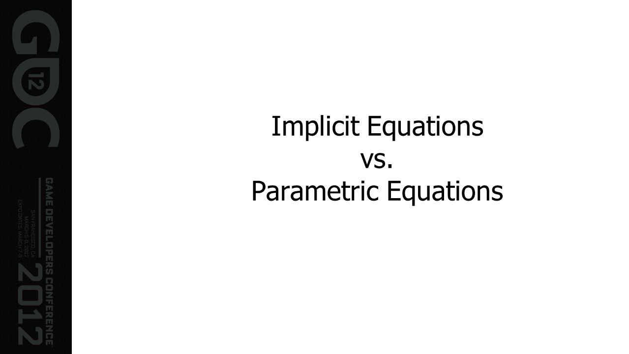 Implicit Equations vs. Parametric Equations