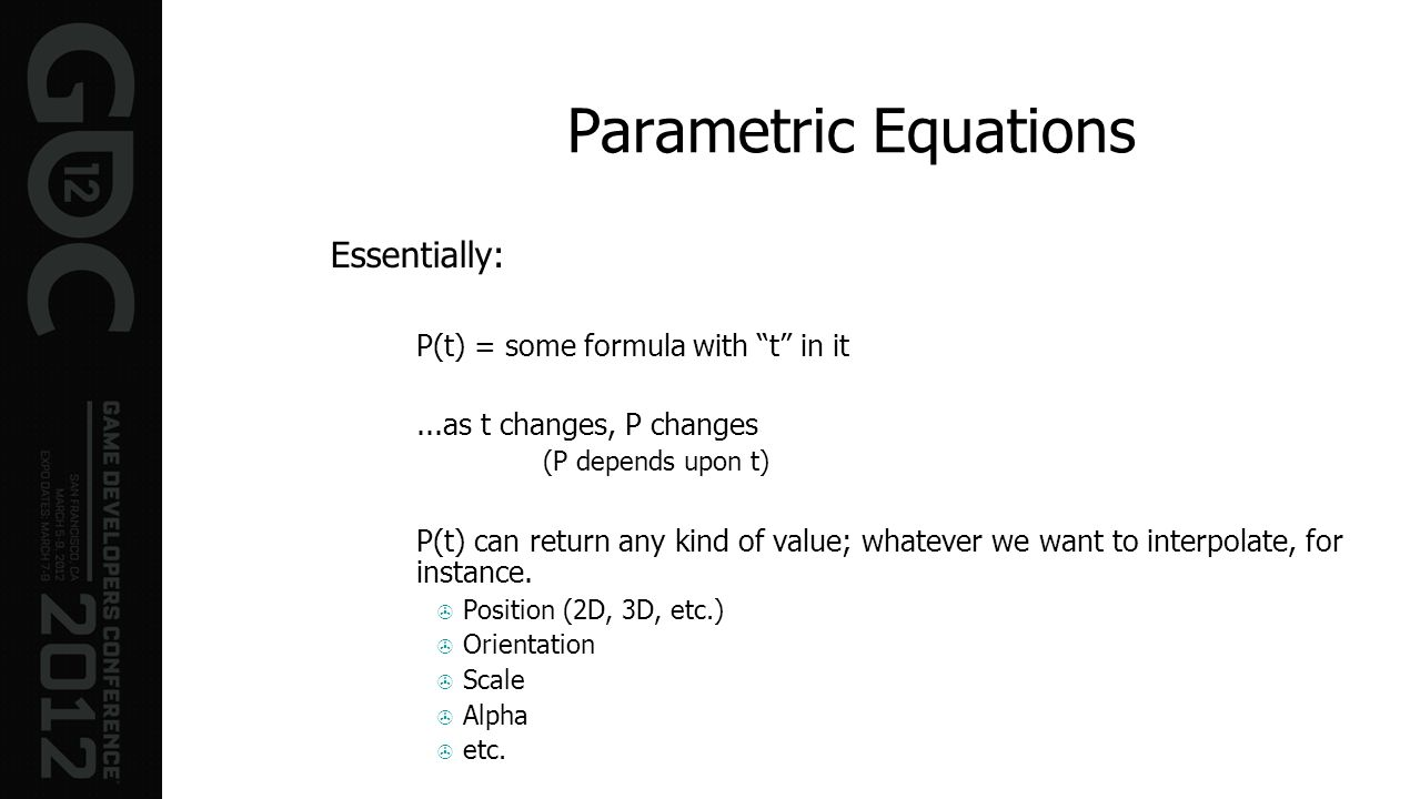 Parametric Equations Essentially: P(t) = some formula with t in it...as t changes, P changes (P depends upon t) P(t) can return any kind of value; wha