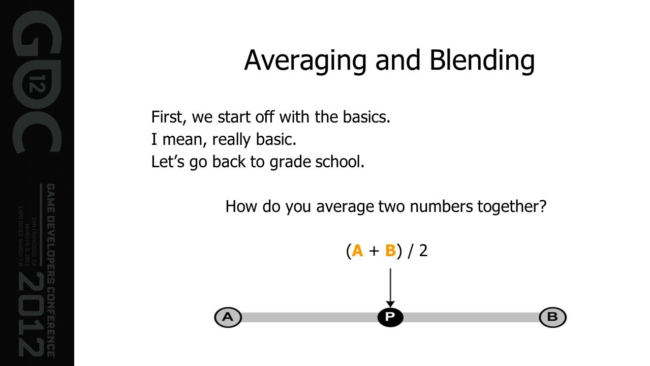 First, we start off with the basics. I mean, really basic. Lets go back to grade school. How do you average two numbers together? (A + B) / 2