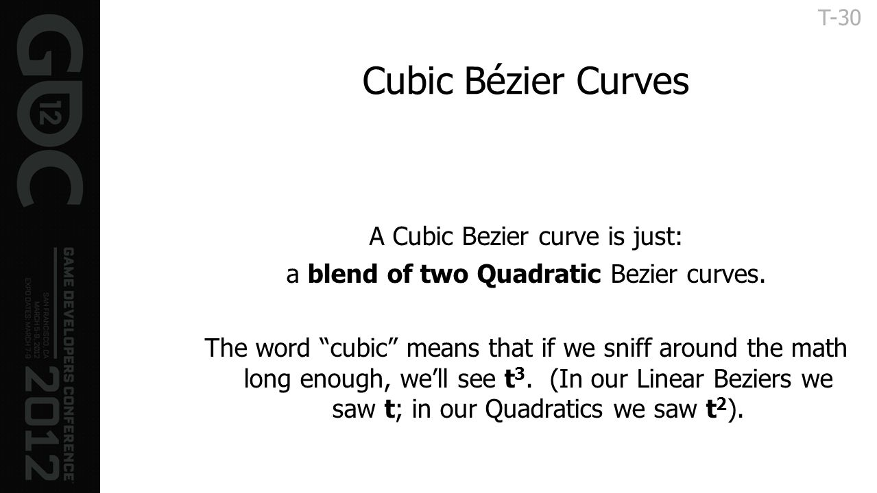 Cubic Bézier Curves A Cubic Bezier curve is just: a blend of two Quadratic Bezier curves. The word cubic means that if we sniff around the math long e
