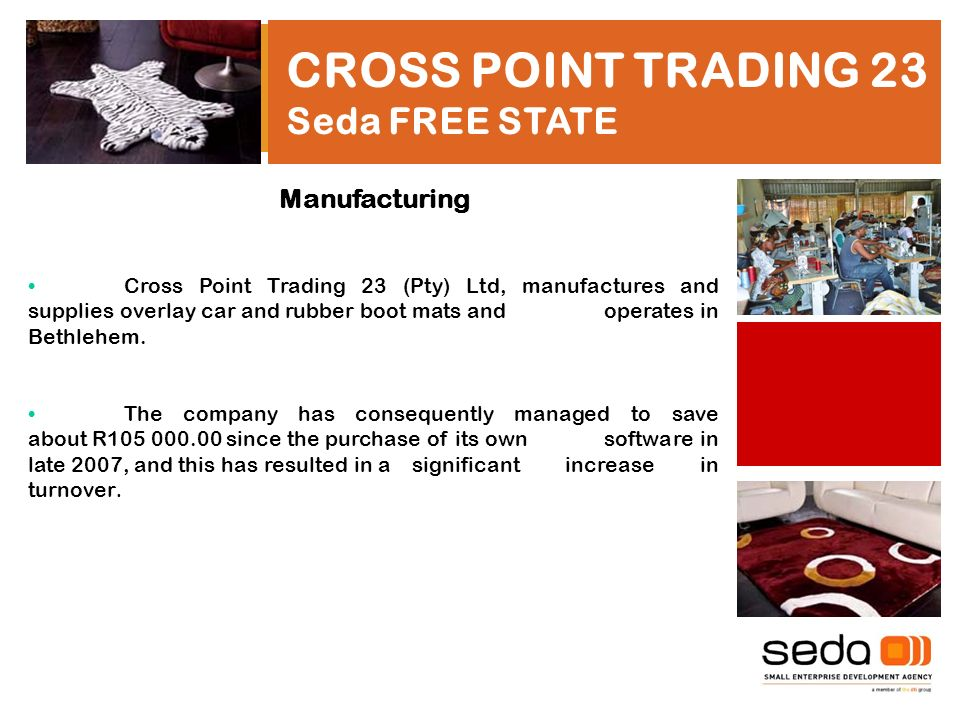 CROSS POINT TRADING 23 Seda FREE STATE Manufacturing Cross Point Trading 23 (Pty) Ltd, manufactures and supplies overlay car and rubber boot mats and operates in Bethlehem.