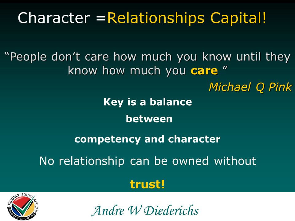 Andre W Andre W Diederichs How much you deposit or withdraw that determines: Your emotional bank account Building trust = building relationships Deposits kindness + courtesy keeping promises honoring expectations loyalty to the absent making apologies Withdrawals unkindness + discourtesy breaking promises violating expectations disloyalty, duplicity pride, arrogance You cant talk your way out of problems you behaved yourself into