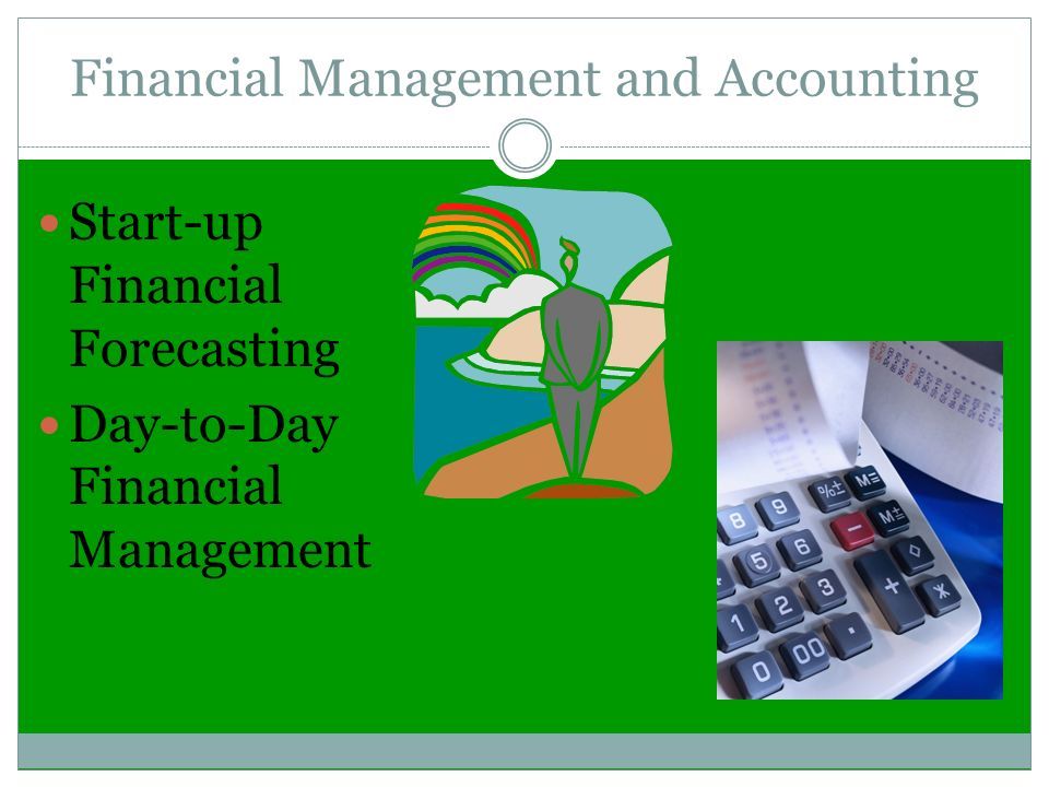 Financial Management and Accounting Start-up Financial Forecasting Day-to-Day Financial Management
