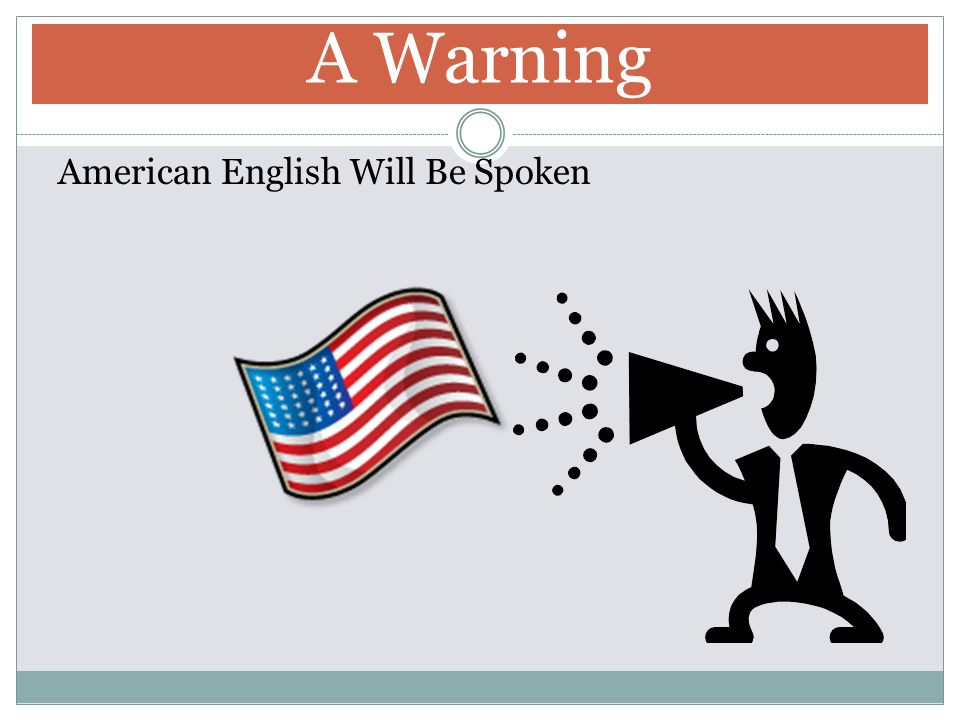 A Warning American English Will Be Spoken