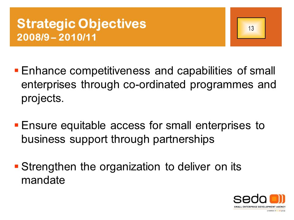 Enhance competitiveness and capabilities of small enterprises through co-ordinated programmes and projects. Ensure equitable access for small enterpri