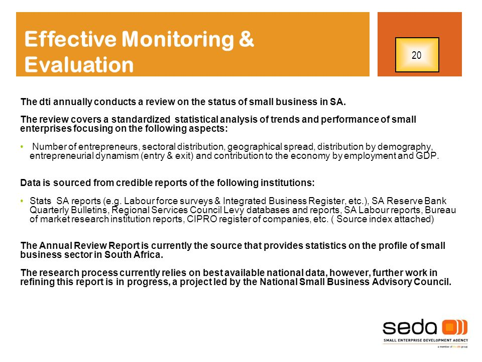 Effective Monitoring & Evaluation The dti annually conducts a review on the status of small business in SA. The review covers a standardized statistic