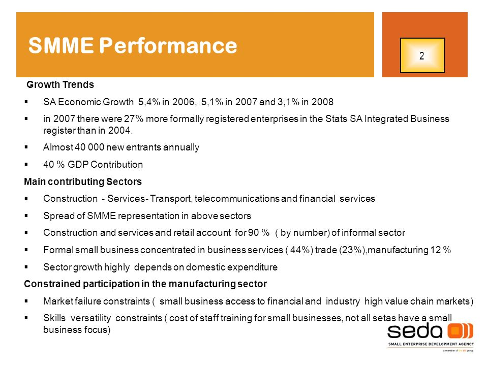 SMME Performance Growth Trends SA Economic Growth 5,4% in 2006, 5,1% in 2007 and 3,1% in 2008 in 2007 there were 27% more formally registered enterpri