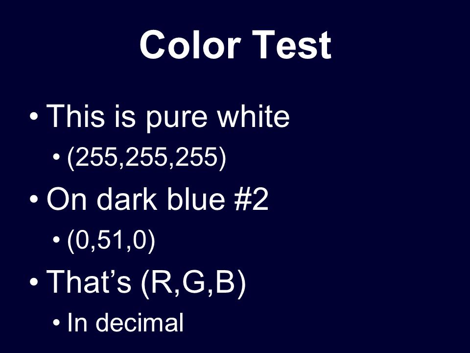 Color Test This is pure white (255,255,255) On dark blue #2 (0,51,0) Thats (R,G,B) In decimal