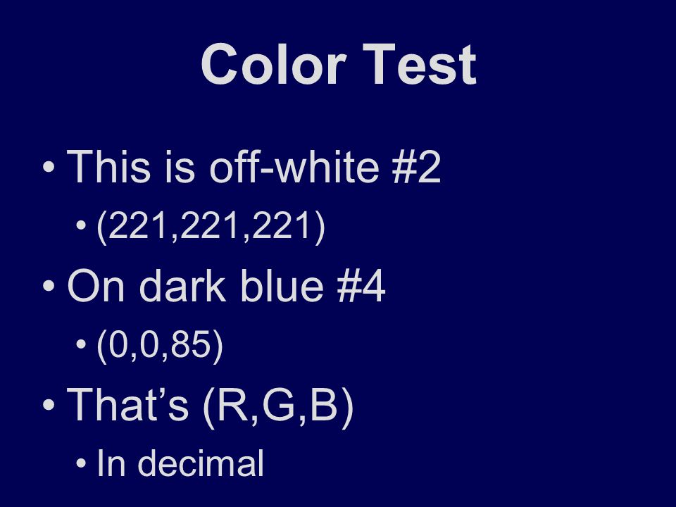 Color Test This is off-white #2 (221,221,221) On dark blue #4 (0,0,85) Thats (R,G,B) In decimal