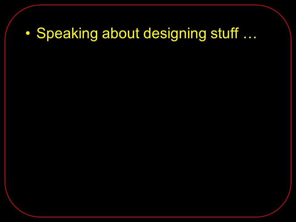 Speaking about designing stuff …