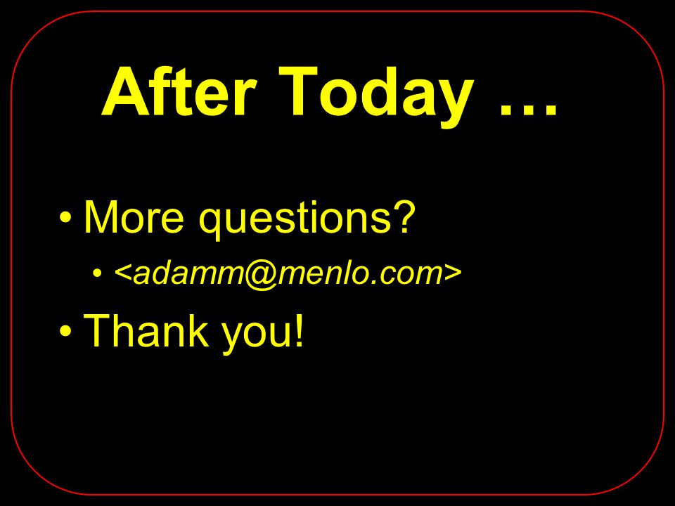 After Today … More questions? Thank you!