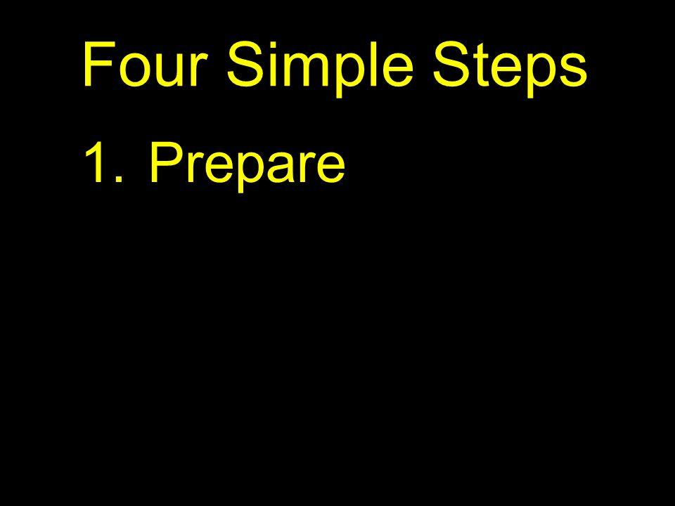 Four Simple Steps 1.Prepare