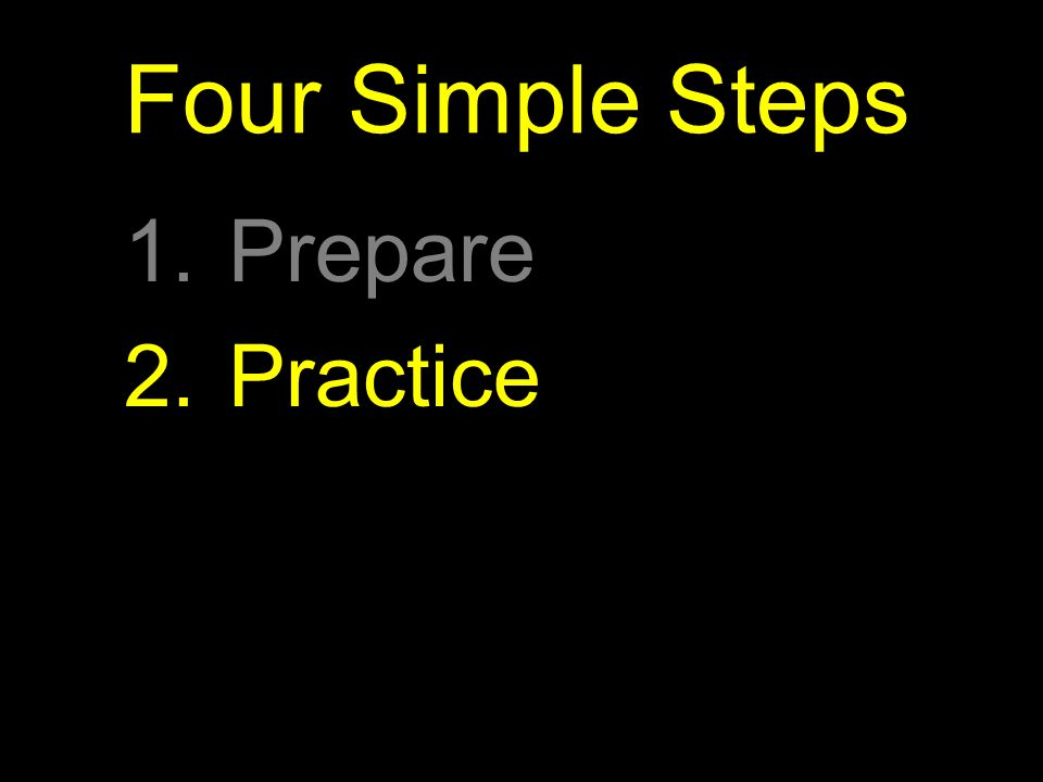 Four Simple Steps 1.Prepare 2.Practice