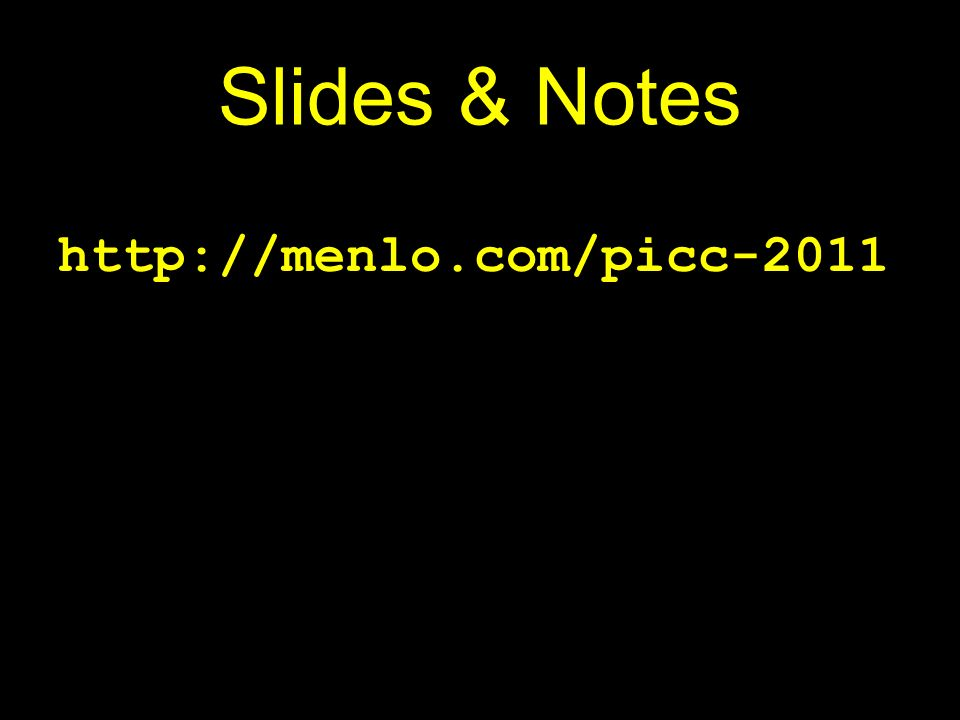 Slides & Notes http://menlo.com/picc-2011