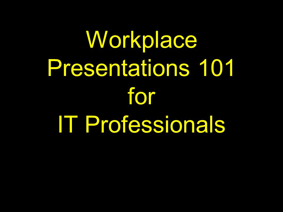 Workplace Presentations 101 for IT Professionals