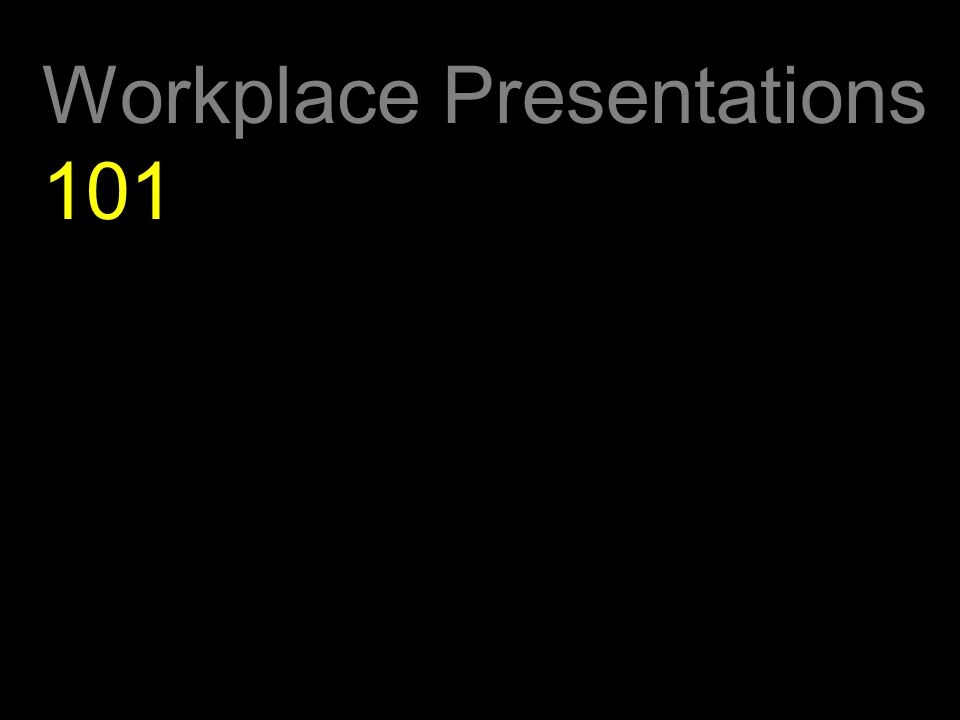 Workplace Presentations 101