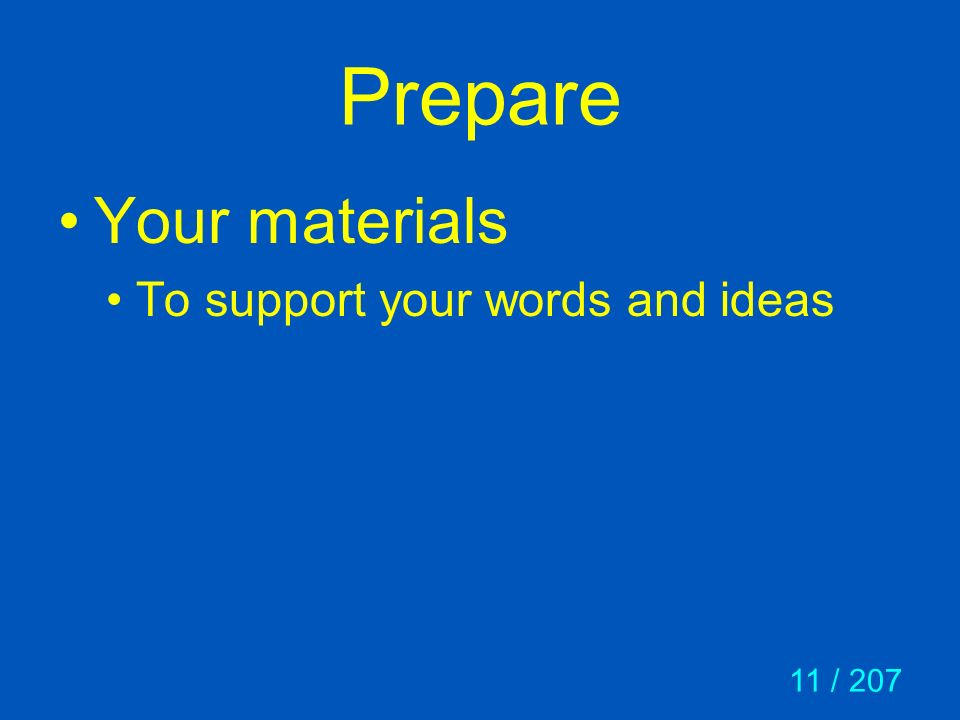 11 / 207 Prepare Your materials To support your words and ideas