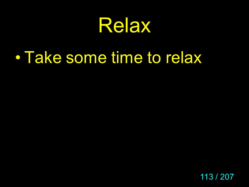 113 / 207 Relax Take some time to relax