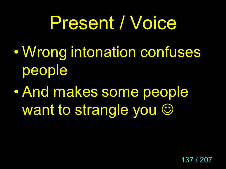 137 / 207 Present / Voice Wrong intonation confuses people And makes some people want to strangle you
