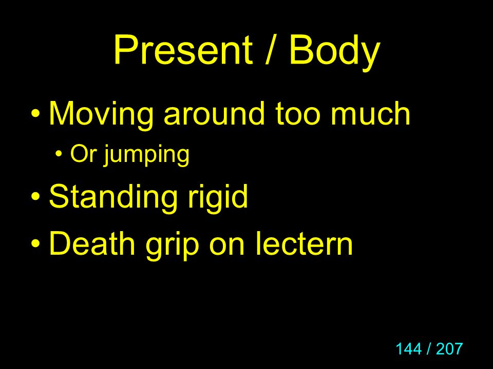 144 / 207 Present / Body Moving around too much Or jumping Standing rigid Death grip on lectern