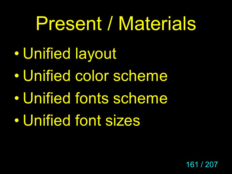 161 / 207 Present / Materials Unified layout Unified color scheme Unified fonts scheme Unified font sizes