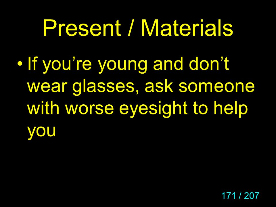 171 / 207 Present / Materials If youre young and dont wear glasses, ask someone with worse eyesight to help you