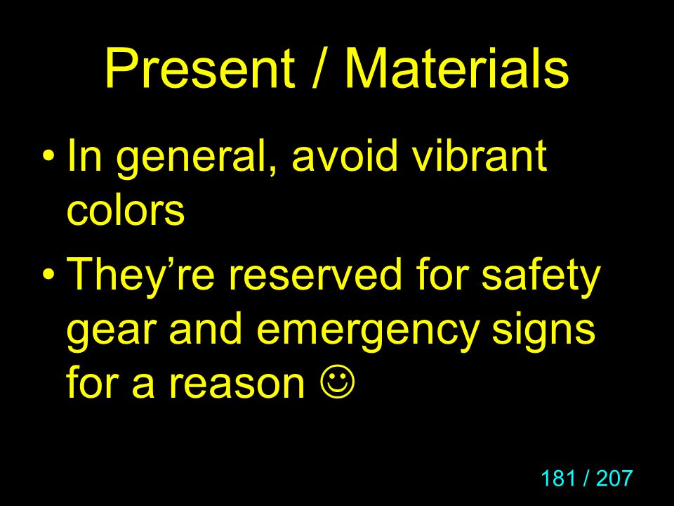 181 / 207 Present / Materials In general, avoid vibrant colors Theyre reserved for safety gear and emergency signs for a reason