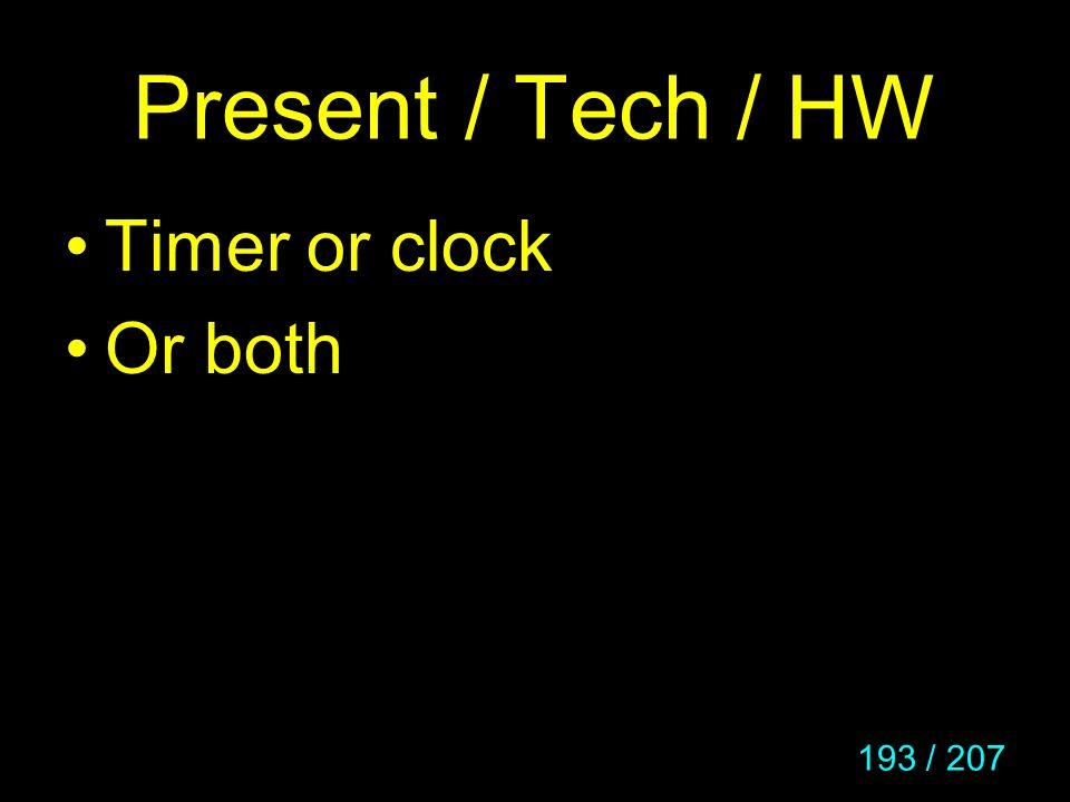 193 / 207 Present / Tech / HW Timer or clock Or both