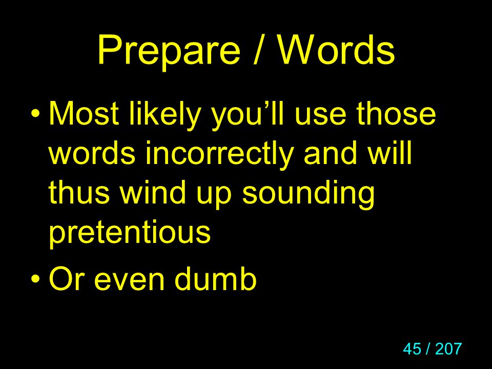 45 / 207 Prepare / Words Most likely youll use those words incorrectly and will thus wind up sounding pretentious Or even dumb