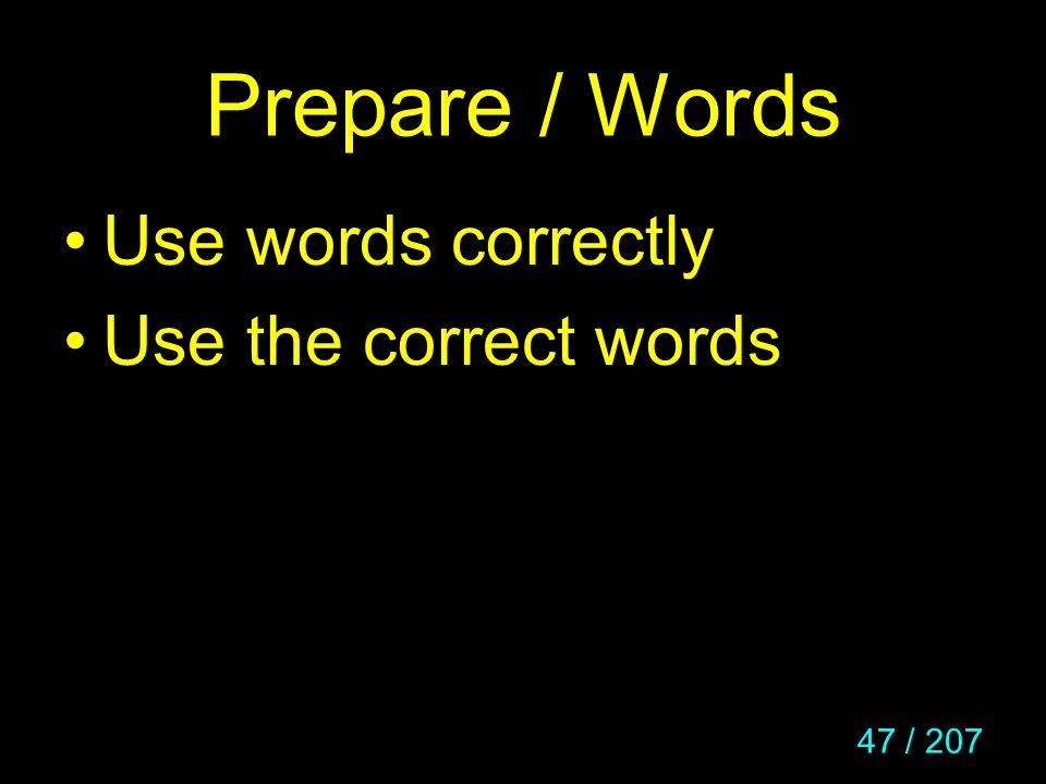 47 / 207 Prepare / Words Use words correctly Use the correct words